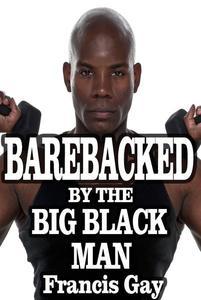 'Barebacked by the Big Black Man' (GAY TABOO SEX, bareback stories, gay taboo erotica romance, gay taboo family, gay taboo sex, daddy boy stories, gay daddy stories, gay sex daddy )
