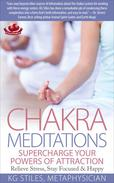 Chakra Meditations Supercharge Your Powers of Attraction Relieve Stress, Stay Focused & Happy