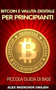 Bitcoin e Valuta Digitale per Principianti: Piccola Guida di Base