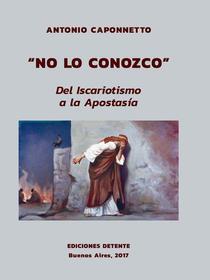 """""""No lo conozco. Del iscariotismo a la apostasía"""""""
