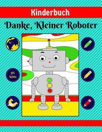 Kinderbuch: Danke, Kleiner Roboter
