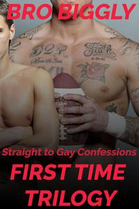 Straight to Gay Confessions: First Time Trilogy