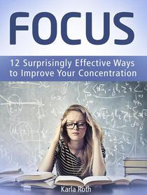 Focus: 12 Surprisingly Effective Ways to Improve Your Concentration