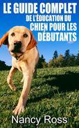 Le guide complet de l'éducation du chien pour les débutants