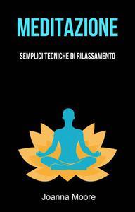 Meditazione: Semplici Tecniche Di Rilassamento