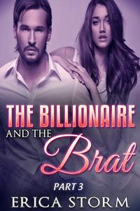 The Billionaire and The Brat Part 3