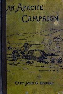 An Apache Campaign in the Sierra Madre: An Account Of The Expedition In Pursuit Of The Hostile Chiricahua Apaches in the Spring of 1883
