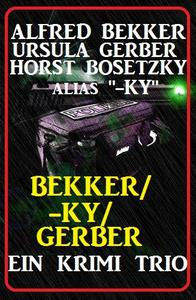 Bekker/-ky/Gerber: Ein Krimi Trio