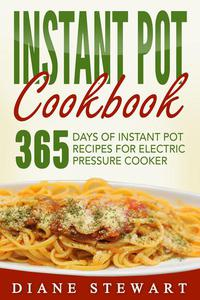Instant Pot Cookbook: 365 Days Of Instant Pot Recipes For Electric Pressure Cooker