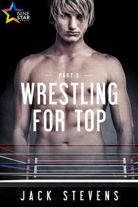 Wrestling for Top: Part Five