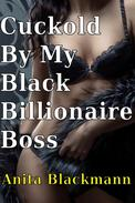 Cuckold by My Black Billionaire Boss