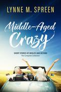 Middle-Aged Crazy: Short Stories of Midlife and Beyond – The Complete Collection