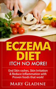 Eczema Diet: Itch No More! End Skin rashes, skin irritation & reduce inflammation with A Low Inflammation Diet & Proven foods that work! BONUS know what to avoid!
