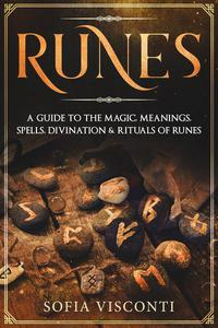 Runes: A Guide To The Magic, Meanings, Spells, Divination & Rituals Of Runes