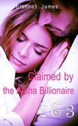 Claimed by the Alpha Billionaire 2 & 3