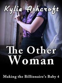The Other Woman - Making the Billionaire's Baby 4 (An Erotic Romance)