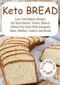 Keto Bread: Low Carb Bakers Recipes for Keto Snacks, Treats, Paleo & Gluten Free Diets With Ketogenic Buns, Muffins, Cookies & Bread