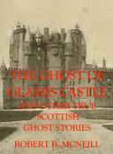 The Ghost of Glamis Castle and other true Scottish Ghost Stories
