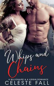 Whips and Chains: A Billionaire & A Virgin Romance
