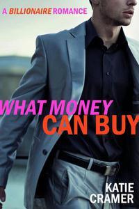 What Money Can Buy - A Billionaire Romance