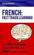 French: Fast Track Learning. The 1000 most used French words with 3.000 phrase examples