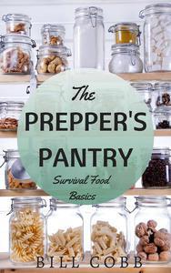 The Prepper's Pantry: Survival Food Basics