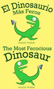 El Dinosaurio Más Feroz / The Most Ferocious Dinosaur (Español y Ingles)