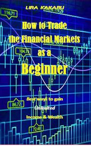 How to Trade the Financial Markets as a Beginner