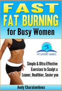 Fast Fat Burning For Busy Women - Exercises To Sculpt A Leaner, Healthier, Sexier You