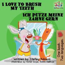 I Love to Brush My Teeth Ich putze meine Zähne gern: English German Bilingual Edition