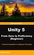 Unity 5 From Zero to Proficiency (Beginner): A step-by-step guide to coding your first game with Unity