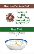 Business for Breakfast, Volume 3: The Beginning Professional Storyteller