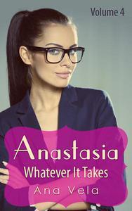Anastasia: Whatever It Takes (Vol. 4)