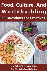 Food, Culture, And Worldbuilding: 50 Questions For Creatives