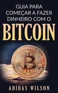 Guia para Começar a Fazer Dinheiro com O Bitcoin