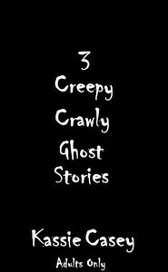 3 Creepy Crawly Ghost Stories