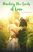 Planting the Seeds of Love: A Novella