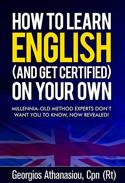 HOW TO LEARN ENGLISH (AND GET CERTIFIED) ON YOUR OWN Millennia-old method experts don't want you to know, now revealed!