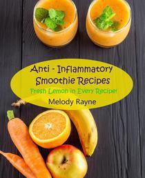 Anti – Inflammatory Smoothie Recipes - Fresh Lemon in Every Recipe!