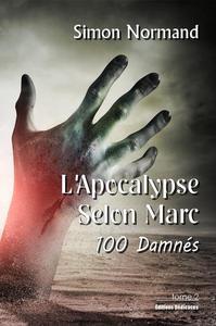 L'Apocalypse Selon Marc. Tome 2. 100 Damnés