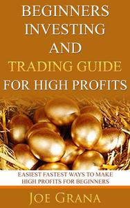 Beginners Investing and Trading Guide for High Profits