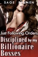 Just Following Orders: Disciplined by my Billionaire Bosses
