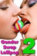 Gender Swap Lollipop 2: Double Suckers (Gender Transformation, Sex Change Stories)