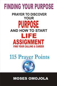 Finding Your Purpose: Prayers to Discover your Purpose and How to Start Life Assignment, Find your Calling & Career