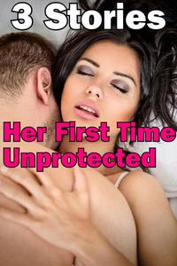 Her First Time Unprotected ( 3 Stories Bundle Untouched Erotica Virgin Older Younger BBW 18 XXX Rough Group Threesome Multiple Partners Box Set Collection Milf Erotic Hardcore Pregnant Creampie)