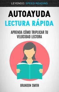 Autoayuda: Lectura Rápida: Aprenda Cómo Triplicar Tu Velocidad Lectora (Leyendo: Speed Reading)