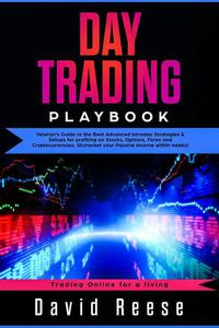 Day Trading Playbook 2019: Veteran's Guide to the Best Advanced Intraday Strategies and Setups for Profiting on Stocks, Options, Forex, and Cryptocurrencies Skyrocket Your Passive Income in Weeks!