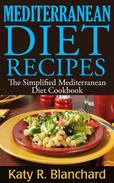 Mediterranean Diet Recipes: The Simplified Mediterranean Diet Cookbook