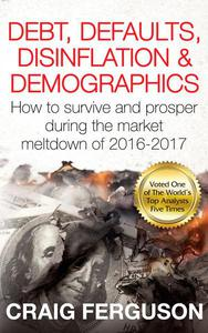 Debt, Defaults, Disinflation & Demographics: How to survive and prosper during the market meltdown of 2016-2017