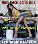 Rich Bitch Gone Bad: Wet at the Carwash